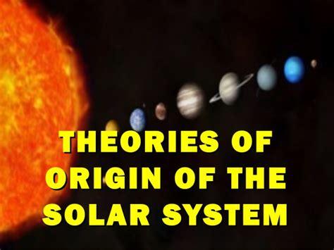 origin of the thoeries of the origin of solar system