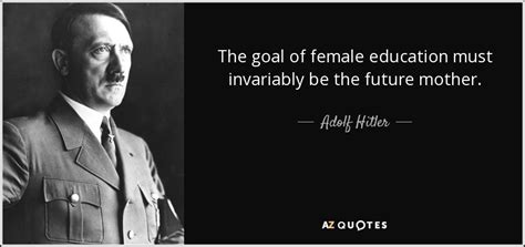 adolf hitler quote  goal  female education  invariably   future