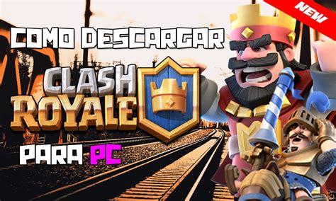descargar clash royale descargar como descargar clash royale para pc full 2016