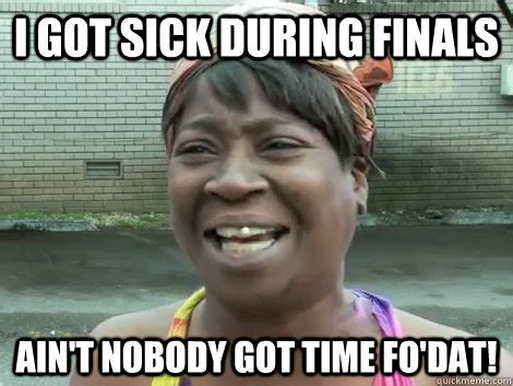 Sweet Brown Meme - i got sick during finals ain t nobody got time fo dat