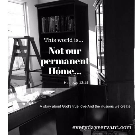 for this world is not our permanent home everyday servant