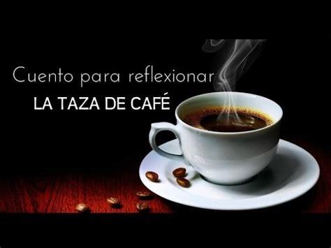 en cafe de la 8433974866 la taza de caf 201 cuento para reflexi 243 nar youtube