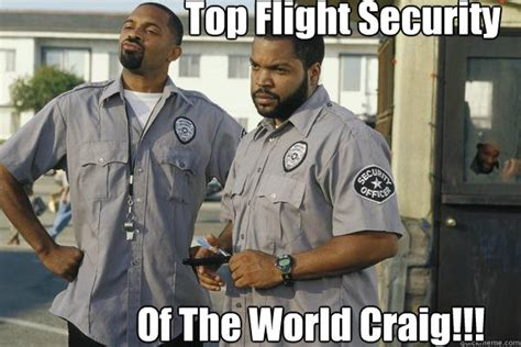 Friday After Next Meme - top flight security of the world craig friday after