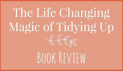life changing magic of tidying up summary the life changing magic of tidying up review