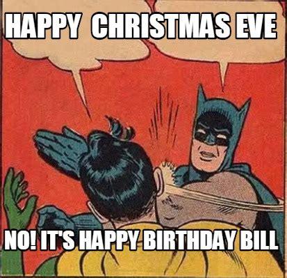 Christmas Eve Meme - meme creator happy christmas eve no it s happy birthday