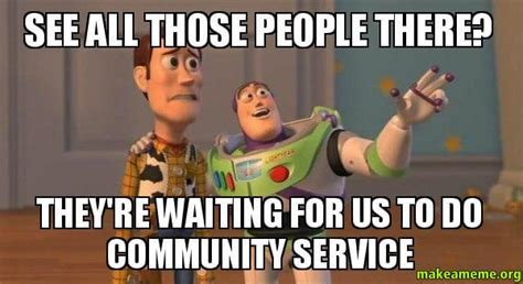 Community Memes - volunteer and community service hours for college