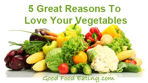 5 Great Reasons To Eat Your Vegetables