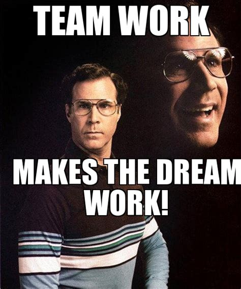 Will Ferrell Meme Origin - teamwork makes the dreamwork meme 28 images 11 coolest