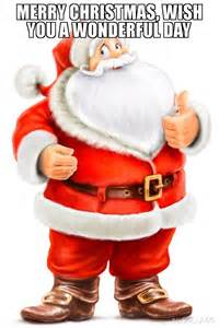 Merry Christmas Meme - merry christmas wish you a wonderful day meme santa