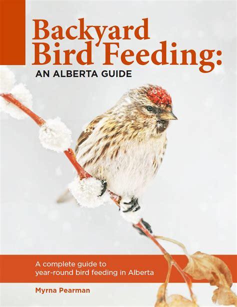 backyard bird feeding an alberta guide by myrna pearman