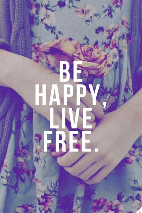 Be Free Be Happy Be Be Happy Live Free Pictures Photos And Images For