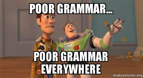 Bad Spelling Meme - poor grammar poor grammar everywhere buzz and woody