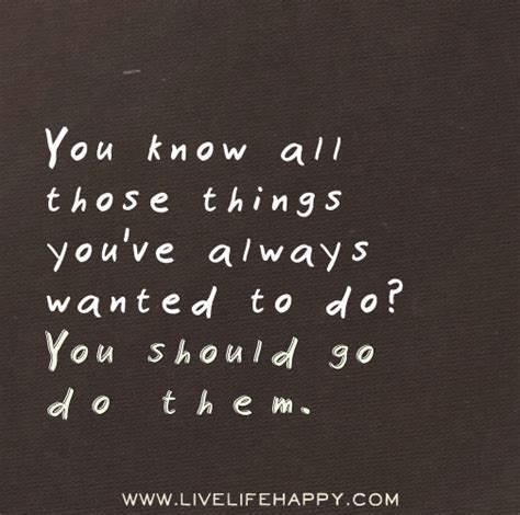 those things you know all those things you ve always wanted to do you