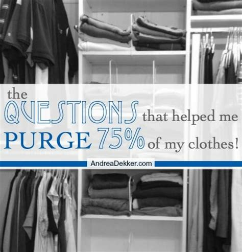 Closet Purge by The Questions That Helped Me Purge 75 Of My Clothes