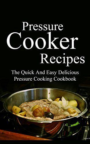 the pressure cookbook 50 scrumptious and easy one pot recipes books 1000 ideas about pressure cooker cookbook on