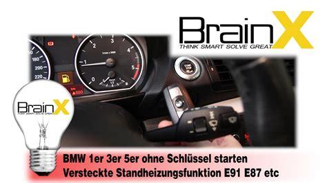 Bmw 1er Ohne Schlüssel Starten by Bmw E87 E90 E91 Ohne Schl 252 Ssel Starten Versteckte