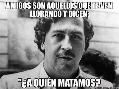 Pablo Escobar Meme - best 25 memes pablo escobar ideas on pinterest frases