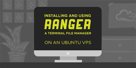 installing xp on ubuntu via terminal installing and using ranger a terminal file manager on a