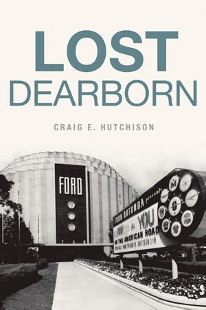 lost dearborn by craig e hutchison the history press books