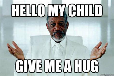 Give Me A Hug Meme - morgan freeman god memes quickmeme