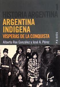 libro acerca de la conquista argentina indigena visperas de la conquista freelibros