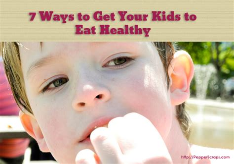 ways to make kids eat 7 ways to get your kids to eat healthy pepper scraps