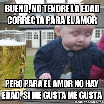 imagenes de amor para el amor no hay edad meme drunk baby bueno no tendre la edad correcta para