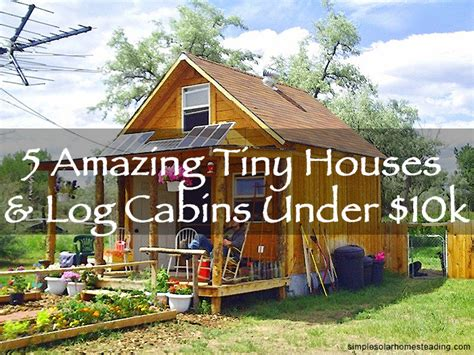 house kits 10000 5 amazing tiny houses log cabins 10k
