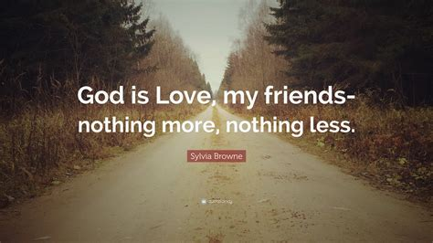sylvia browne quote god  love  friends