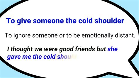 To Give to give someone the cold shoulder