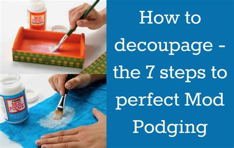 how to how to decoupage the 7 steps to perfect mod podging