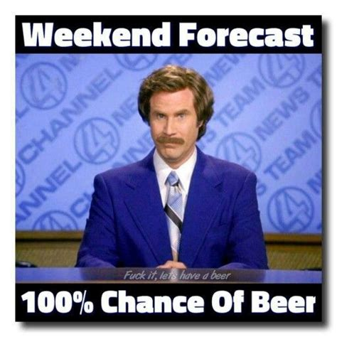 Beer Shits Meme - weekend forecast 100 chance of beer memes pinterest