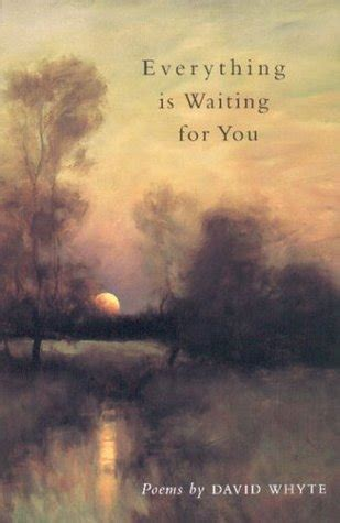 waiting for you books everything is waiting for you by david whyte reviews