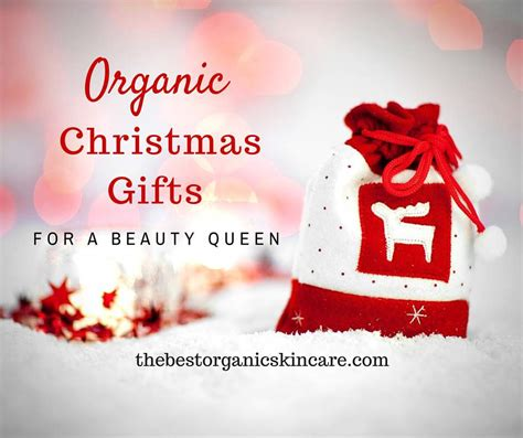 7 organic christmas gifts for a beauty queen the best