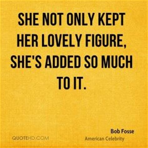So Shes Not by Bob Fosse Quotes Quotesgram
