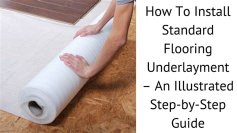 a step by step guide to installing standard underlayment