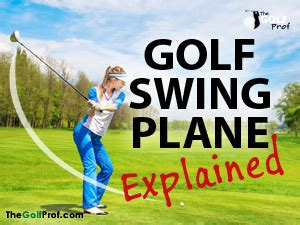 golf swing explained golf swing plane explained the golf prof