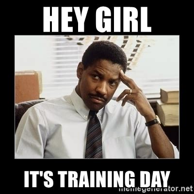 Training Day Meme Generator - hey girl it s training day denzel washington meme