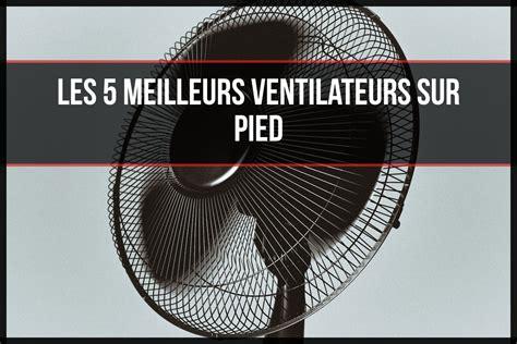 Ventilateur Sur Pied Pas Cher 3621 by Les 5 Meilleurs Ventilateurs Sur Pied Pas Cher 2018