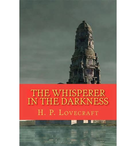 the whisperer in darkness books the whisperer in the darkness h p lovecraft 9781450562829