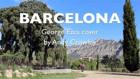 barcelona george ezra chords george ezra barcelona fingerstyle guitar cover in