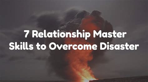 7 Relationship Disasters by 7 Relationship Master Skills To Overcome Disasters Mind