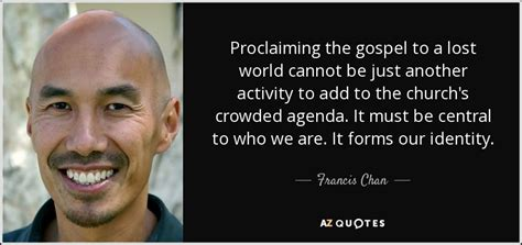 loosing the proclaiming the gospel of books 300 quotes by francis chan page 4 a z quotes