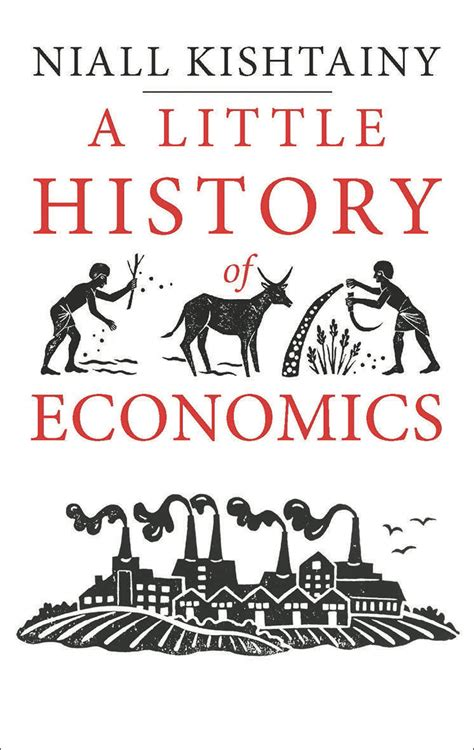 a little history of yale little histories a little history of economics by niall kishtainy