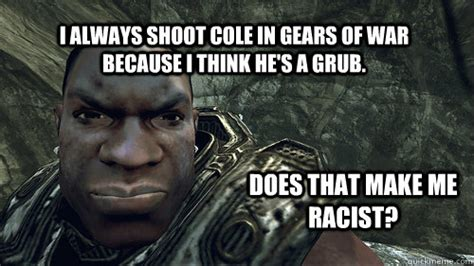 Gears Of War Meme - i always shoot cole in gears of war because i think he s a