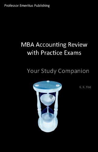 Uwf Mba Accounting Reviews mba accounting review with practice exams your study