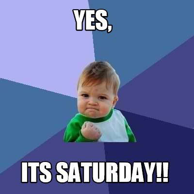 It S Saturday Meme - meme creator yes its saturday meme generator at