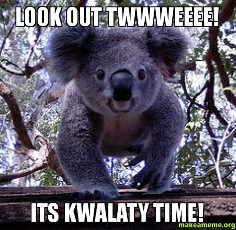 Look Out Meme - look out twwweeee its kwalaty time make a meme