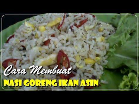 membuat nasi goreng spesial ikan asin resep masakan