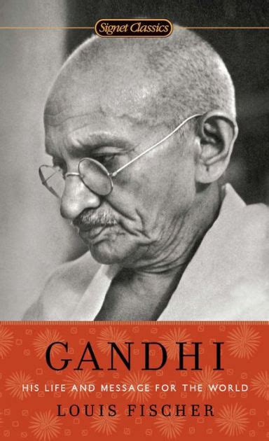 gandhi biography fischer gandhi his life and message for the world by louis